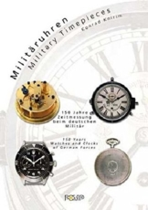 Militäruhren. 150 Jahre Zeitmessung beim deutschen Militär. Military Timepieces. 150 Years Watches and Clocks of German Forces - 1